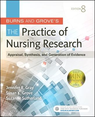 Burns and Grove's the Practice of Nursing Research: Appraisal, Synthesis, and Generation of Evidence Cover Image