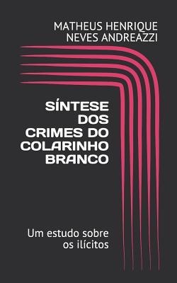 Síntese dos Crimes de Colarinho Branco: Um estudo sobre os ilícitos (Direito #1) Cover Image