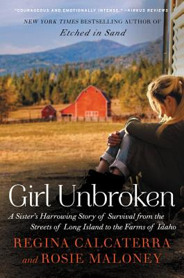 Girl Unbroken: A Sister's Harrowing Story of Survival from the Streets of Long Island to the Farms of Idaho Cover Image