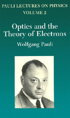 Optics and the Theory of Electrons, Volume 2: Volume 2 of Pauli Lectures on Physics (Dover Books on Physics #2) Cover Image