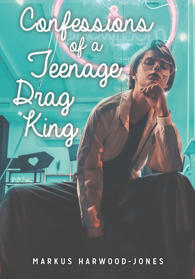 Confessions of a Teenage Drag King (Lorimer Real Love) Cover Image