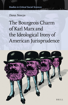 The Bourgeois Charm of Karl Marx & the Ideological Irony of American Jurisprudence (Studies in Critical Social Sciences #158) Cover Image