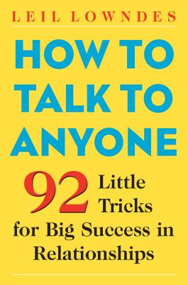 How to Talk to Anyone: 92 Little Tricks for Big Success in Relationships (Paperback) By Leil Lowndes, Lowndes Leil
