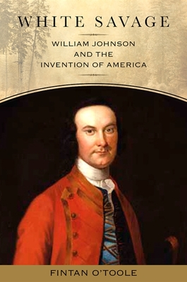 White Savage: William Johnson and the Invention of America Cover Image