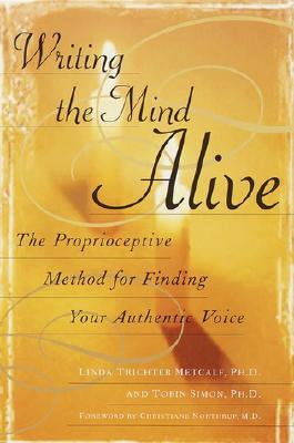 Writing the Mind Alive: The Proprioceptive Method for Finding Your Authentic Voice Cover Image