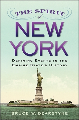 The Spirit of New York: Defining Events in the Empire State's History (Excelsior Editions) Cover Image
