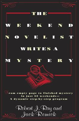 The Weekend Novelist Writes a Mystery: From Empty Page to Finished Mystery in Just 52 Weekends--A Dynamic Step-by-Step Program Cover Image