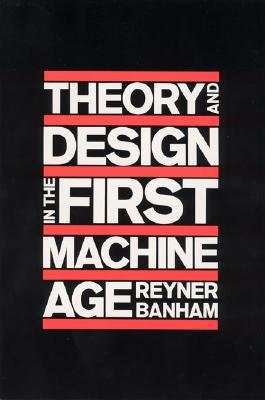Cover for Theory and Design in the First Machine Age