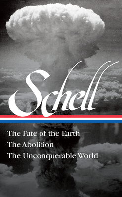 Jonathan Schell: The Fate of the Earth, The Abolition, The Unconquerable World (LOA#329) Cover Image