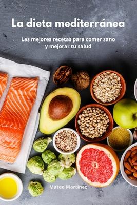 La dieta mediterránea: Las mejores recetas para comer sano y mejorar tu salud. Mediterranean Diet (Spanish Edition) Cover Image