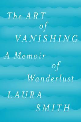 The Art of Vanishing: A Memoir of Wanderlust Cover Image