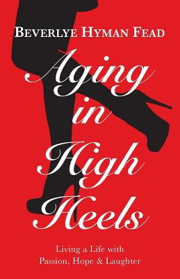 Aging in High Heels: Living a Life with Passion, Hope & Laughter Cover Image