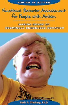 Functional Behavior Assessment for People with Autism: Making Sense of Seemingly Senseless Behavior Cover Image