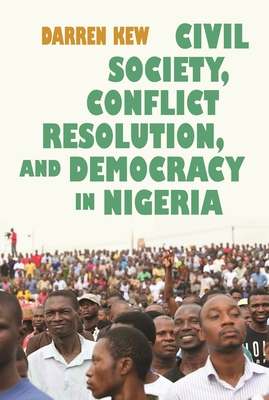 Civil Society, Conflict Resolution, and Democracy in Nigeria (Syracuse Studies on Peace and Conflict Resolution) Cover Image