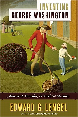 Inventing George Washington: America's Founder, in Myth and Memory Cover Image
