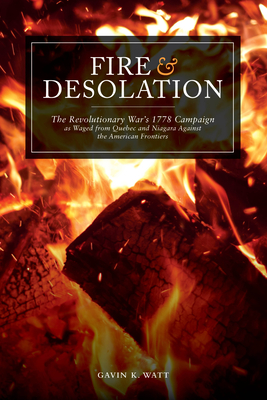 Fire and Desolation: The Revolutionary War's 1778 Campaign as Waged from Quebec and Niagara Against the American Frontiers Cover Image