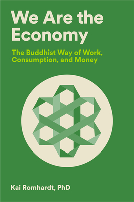 We Are the Economy: The Buddhist Way of Work, Consumption, and Money Cover Image
