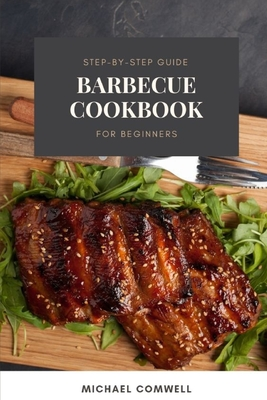 Barbecue Cookbook: Step-By-Step Guide for Beginners Cover Image
