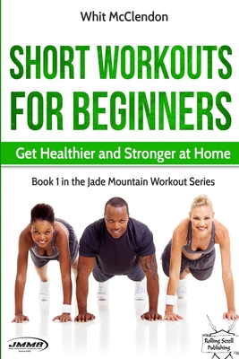 Short Workouts for Beginners: Get Healthier and Stronger at Home Cover Image
