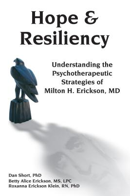 Hope & Resiliency: Understanding the Psychotherapeutic Strategies of Milton H. Erickson Cover Image