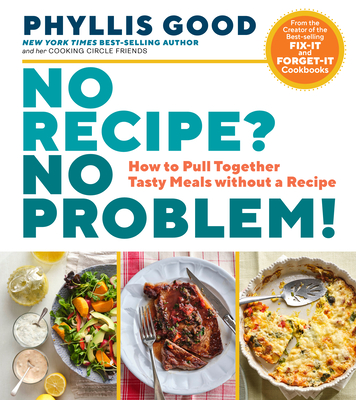 No Recipe? No Problem!: How to Pull Together Tasty Meals without a Recipe Cover Image
