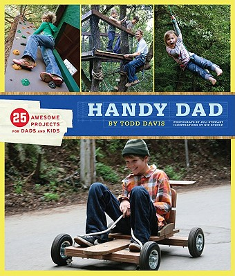 Handy Dad: 25 Awesome Projects for Dads and Kids Cover Image