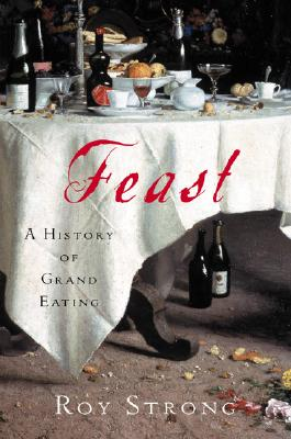 Feast: A History of Grand Eating Cover Image