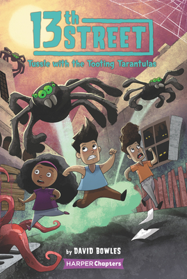 13th Street #5: Tussle with the Tooting Tarantulas (HarperChapters) Cover Image
