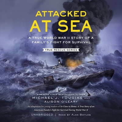 Attacked at Sea Lib/E: A True World War II Story of a Family's Fight for Survival Cover Image