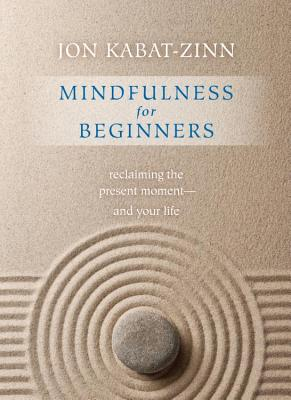 Mindfulness for Beginners: Reclaiming the Present Moment and Your Life Cover Image