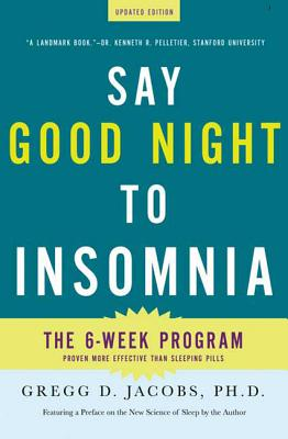 Say Good Night to Insomnia: The Six-Week, Drug-Free Program Developed At Harvard Medical School Cover Image