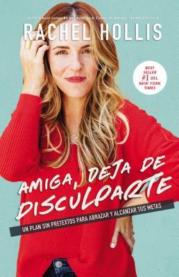 Amiga, Deja de Disculparte: Un Plan Sin Pretextos Para Abrazar Y Alcanzar Tus Metas Cover Image
