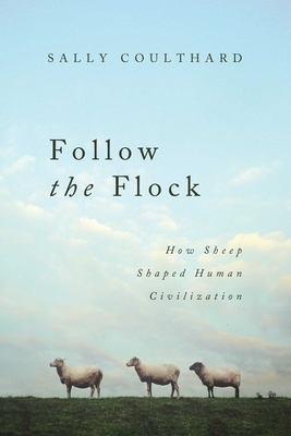 Follow the Flock: How Sheep Shaped Human Civilization Cover Image