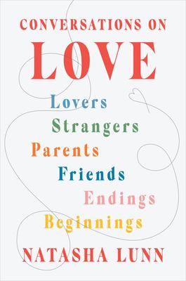 Conversations on Love: Lovers, Strangers, Parents, Friends, Endings, Beginnings Cover Image
