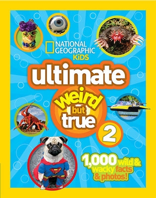 National Geographic Kids Ultimate Weird But True 2: 1,000 Wild & Wacky Facts & Photos! Cover Image