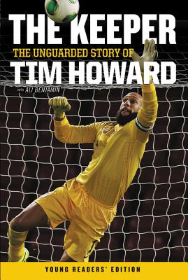 The Keeper: The Unguarded Story of Tim Howard Young Readers' Edition Cover Image
