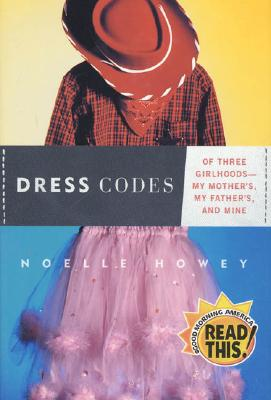 Dress Codes: Of Three Girlhoods--My Mother's, My Father's, and Mine Cover Image
