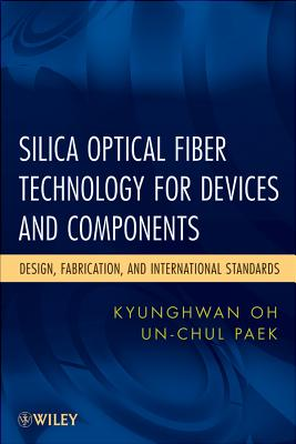Silica Optical Fiber Technology for Devices and Components: Design, Fabrication, and International Standards (Wiley Series in Microwave and Optical Engineering #158) Cover Image