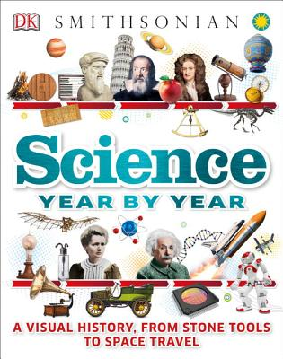 Sceince Year by Year: A Visual History, From Stone Tools to Space Travel by DK