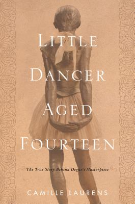 Little Dancer Aged Fourteen: The True Story Behind Degas's Masterpiece Cover Image