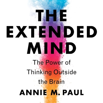The Extended Mind: The Power of Thinking Outside the Brain Cover Image