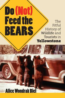 Do (Not) Feed the Bears: The Fitful History of Wildlife and Tourists in Yellowstone Cover Image
