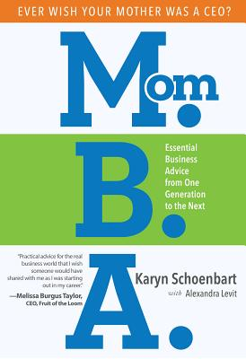 Mom.B.A.: Essential Business Advice from One Generation to the Next Cover Image