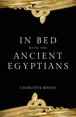 In Bed with the Ancient Egyptians (In Bed with the ...) Cover Image