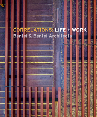 Correlations: Life + Work: Bentel & Bentel Architects Cover Image