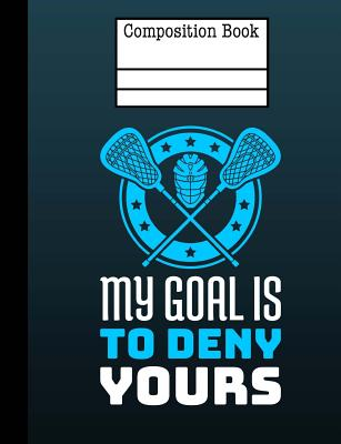 Lacrosse - My Goal Is To Deny Yours Composition Notebook - 4x4 Quad Ruled: 7.44 x 9.69 - 200 Pages - Graph Paper Cover Image