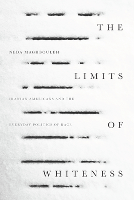 The Limits of Whiteness: Iranian Americans and the Everyday Politics of Race Cover Image