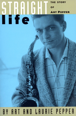 Straight Life: The Story Of Art Pepper Cover Image