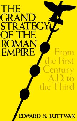 The Grand Strategy of the Roman Empire: From the First Century A.D. to the Third Cover Image