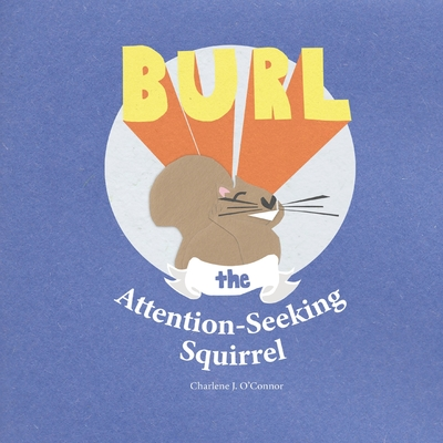 Burl, the Attention-Seeking Squirrel Cover Image